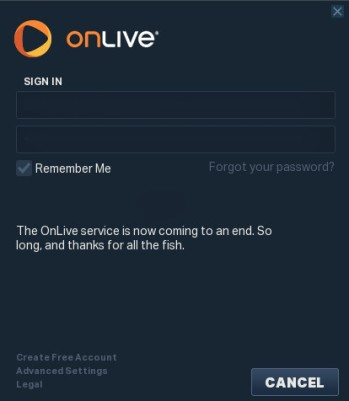 OnLive gave notification that their services had come to an end with a message borrowed from Douglas Adams, seen by users as they attempted to log-in via the OnLive clients