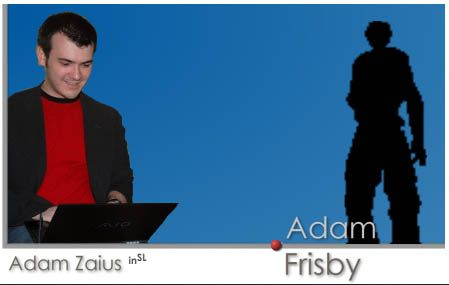 Adam Frisby is perhaps more recognisable to many in SL as Adam Zaius